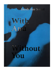 With and without you / Jacob Aue Sobol / SIGNED