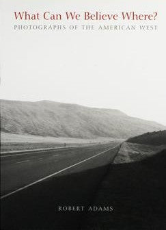 What can we believe where ? / Robert Adams / SOLD OUT