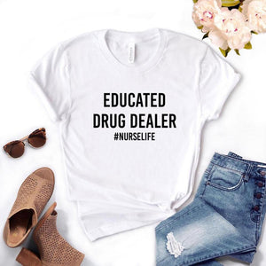 Educated Drug Dealer nurse life Women Tshirts Cotton