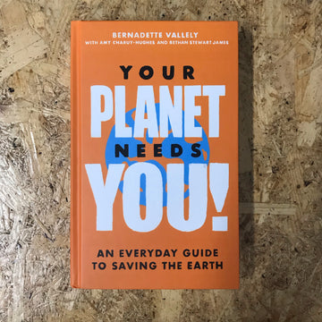 Your Planet Needs You! | Bernadette Vallely, Amy Charuy-Hughes & Bethan Stewart James