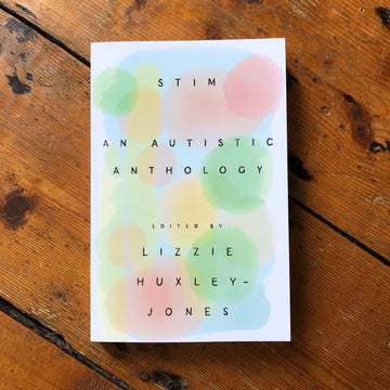 Stim: An Autistic Anthology | Lizzie Huxley-Jones