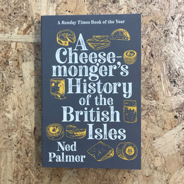 A Cheesemonger's History Of The British Isles | Ned Palmer