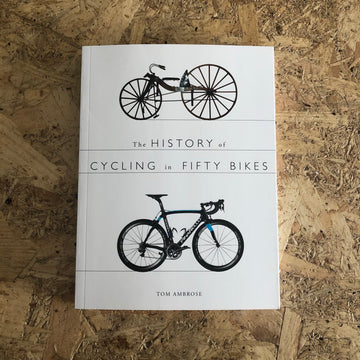 The History Of Cycling In Fifty Bikes | Tom Ambrose
