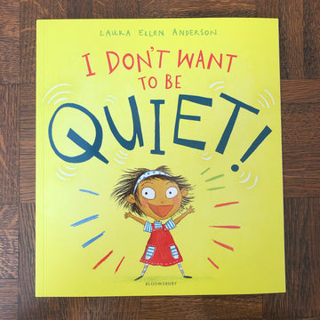 I Don't Want To Be Quiet! | Laura Ellen Anderson