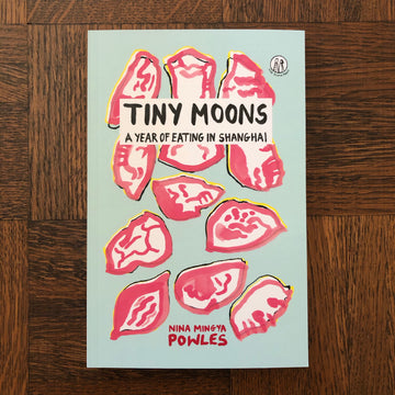 Tiny Moons: A Year Of Eating In Shanghai | Nina Mingya Powles