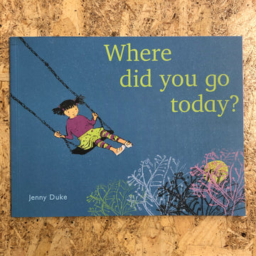 Where Did You Go Today? | Jenny Duke