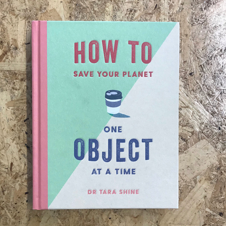 How To Save Your Planet One Object At A Time | Dr. Tara Shine