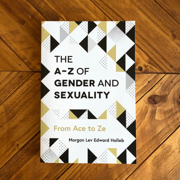 The A-Z Of Gender And Sexuality | Morgan Lev Edward Holleb