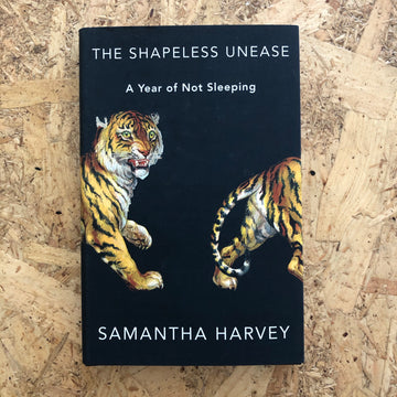 The Shapeless Unease | Samantha Harvey