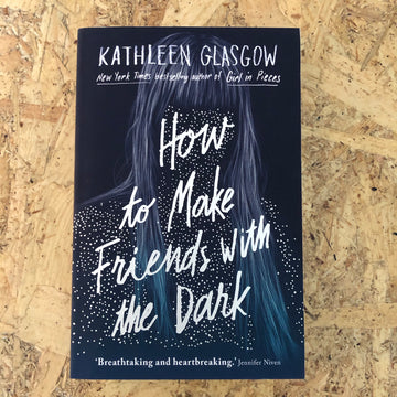 How To Make Friends With The Dark | Kathleen Glasgow