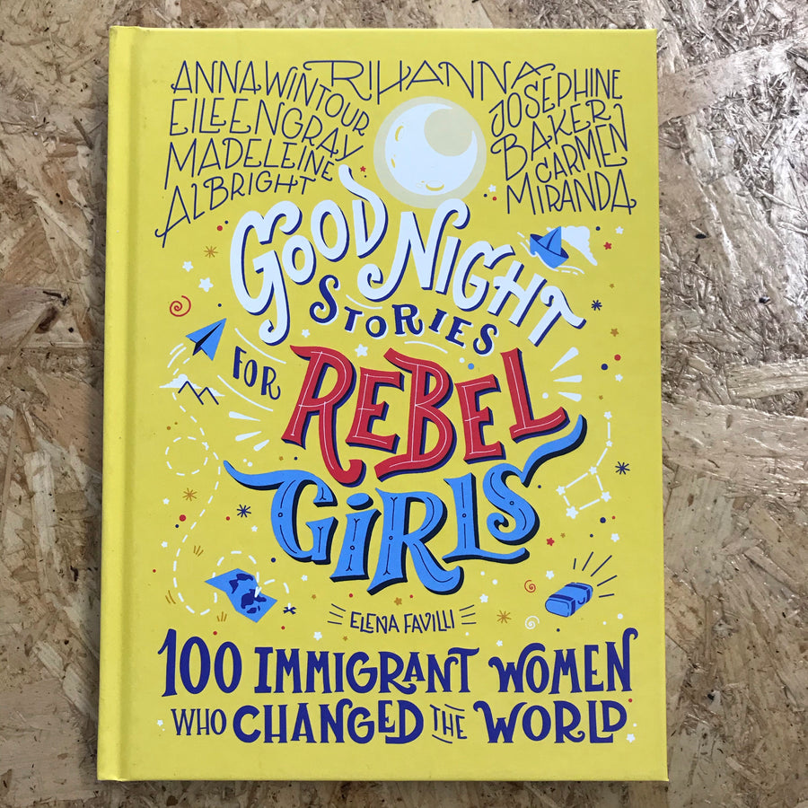 Goodnight Stories For Rebel Girls: 100 Immigrant Women Who Changed The World | Elena Favilli