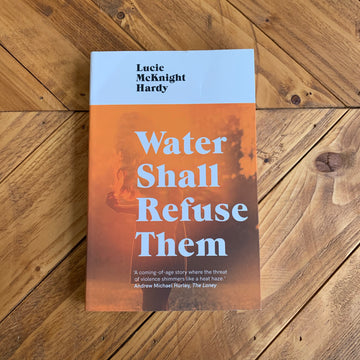 Water Shall Refuse Them | Lucie McKnight Hardy