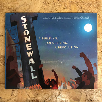 Stonewall: A Building, An Uprising, A Revolution | Rob Sanders