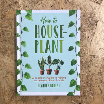 How To Houseplant | Heather Rodino