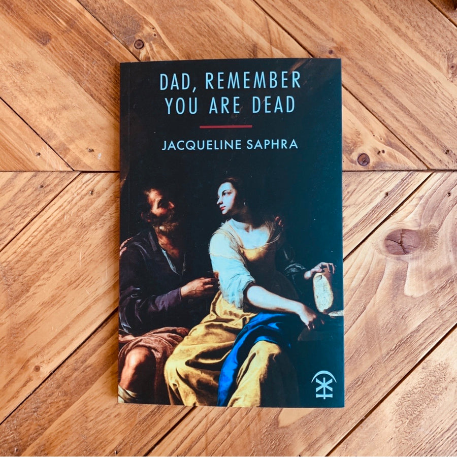 Dad, Remember You Are Dead | Jacqueline Saphra