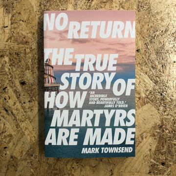 No Return: The True Story Of How Martyrs Are Made | Mark Townsend