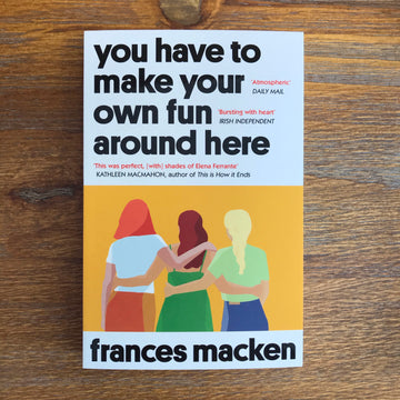 You Have To Make Your Own Fun Around Here | Frances Macken