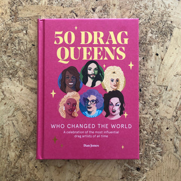 50 Drag Queens Who Changed The World | Dan Jones