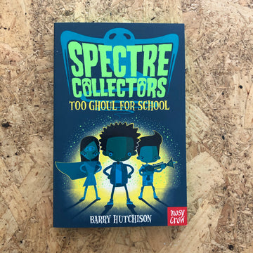 Spectre Collectors: Too Ghoul For School | Barry Hutchison