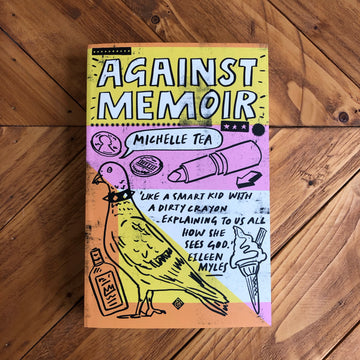 Against Memoir | Michelle Tea