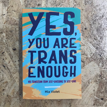 Yes, You Are Trans Enough | Mia Violet