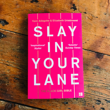 Slay In Your Lane | Yomi Adegoke & Elizabeth Uviebinené