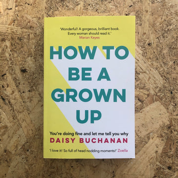 How To Be A Grown-Up | Daisy Buchanan