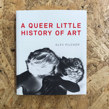 A Queer Little History Of Art | Alex Pilcher