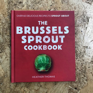 The Brussels Sprout Cookbook | Heather Thomas