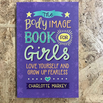 The Body Image Book For Girls | Charlotte Markey