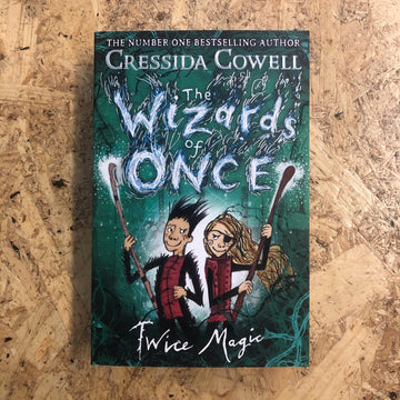 The Wizards Of Once: Twice Magic | Cressida Cowell
