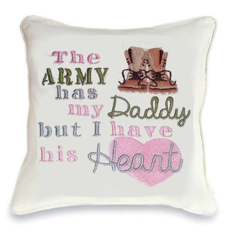 The Army has my Daddy but I have his Heart Cushion (wording can be changed)
