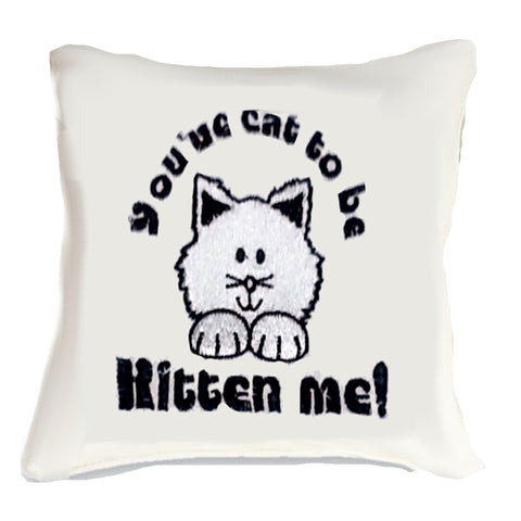 You've Cat to be Kitten Me Cushion