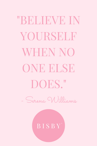 Serena Williams quote, inspiring the BISBY girl