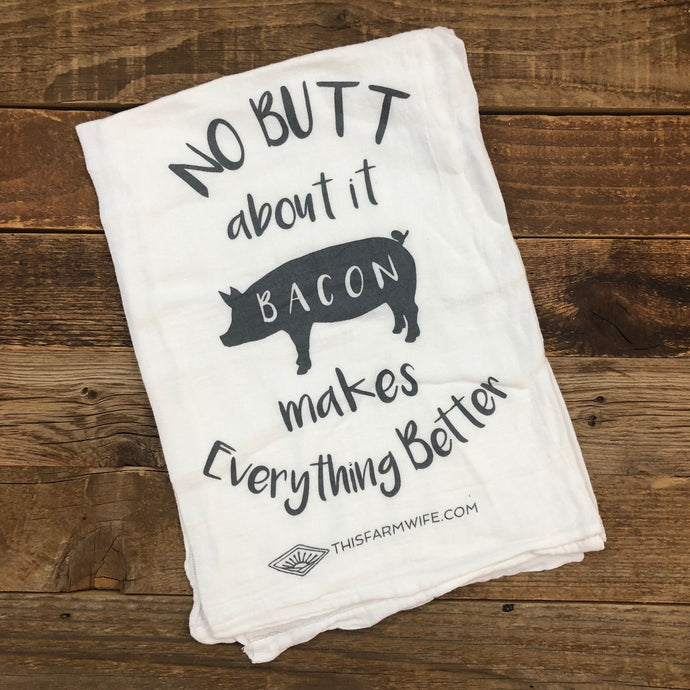 Bacon Makes Everything Better Flour Sack Towel