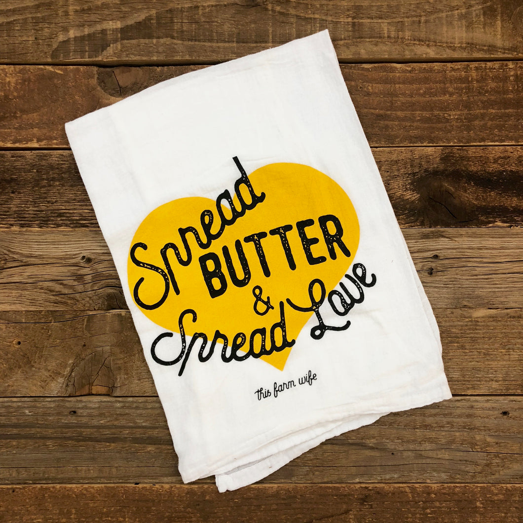 Spread Butter, Spread Love Flour Sack Towel