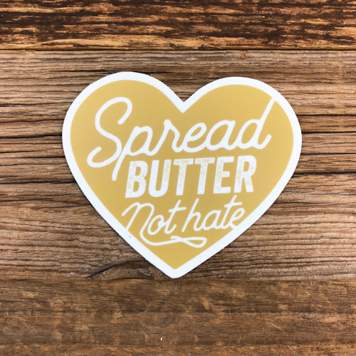 The BIG Spread BUTTER, Not Hate Sticker