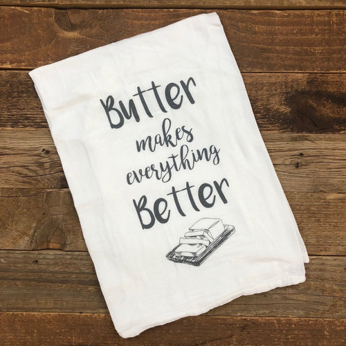 Butter Makes Everything Better Flour Sack Towel