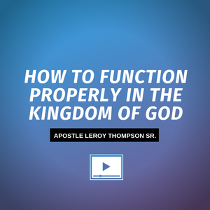 How to Function Properly in the Kingdom of God - Video