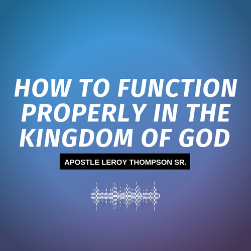 How to Function Properly in the Kingdom of God - MP3