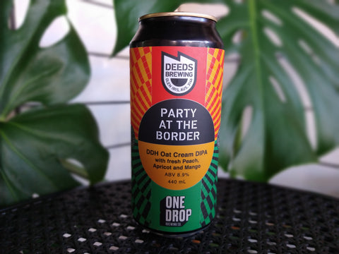 Deeds x One Drop - Party At The Border Oat Cream DIPA