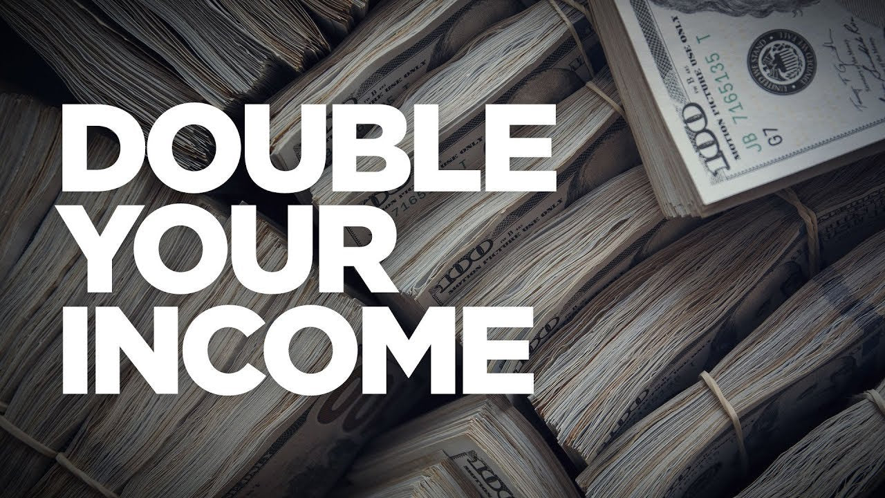 How to Double Your Income