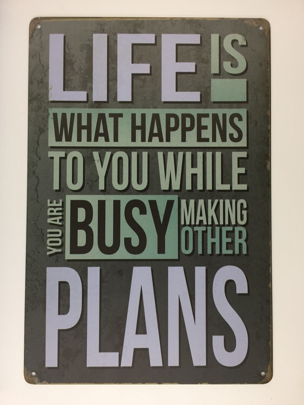 LIFE IS WHAT HAPPENS...BUSY MAKING OTHER PLANS tin sign