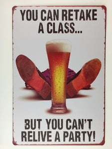 YOU CAN RETAKE A CLASS...BUT YOU CAN'T RELIVE A PARTY! tin sign