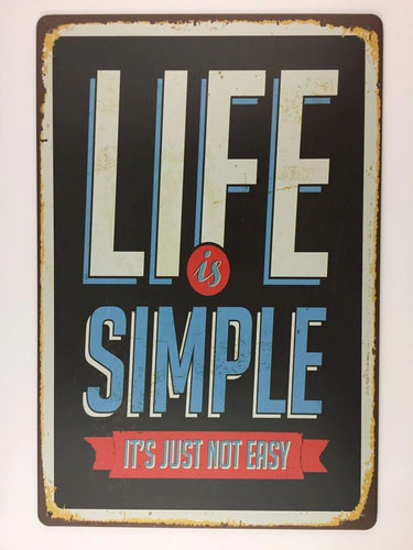 LIFE IS SIMPLE IT'S JUST NOT EASY tin sign