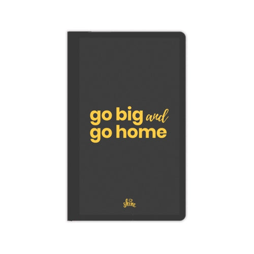 Go Big and Go Home Notebook