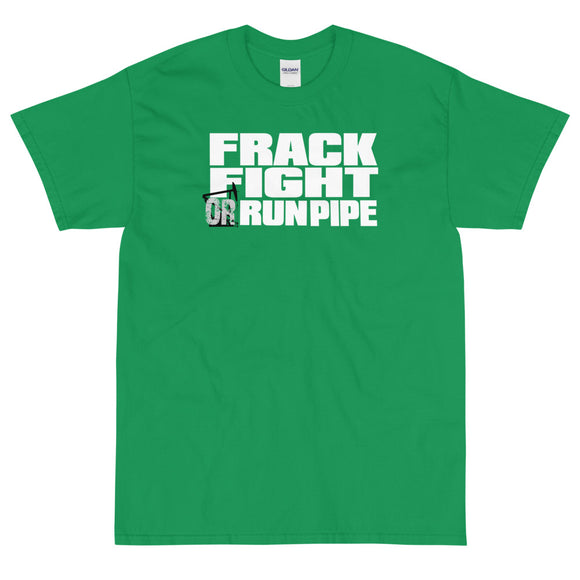 FRACK FIGHT OR RUN PIPE - Short Sleeve T-Shirt