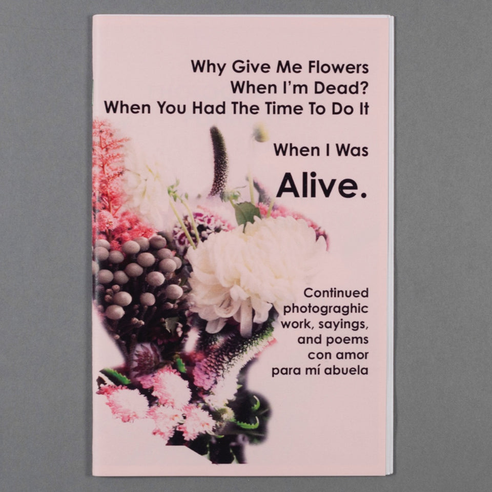 Zine Vol. 2 by Jaklin Romine // Why Bring Me Flowers When I Am Dead? When You Had The Time To Do It When I Was Alive