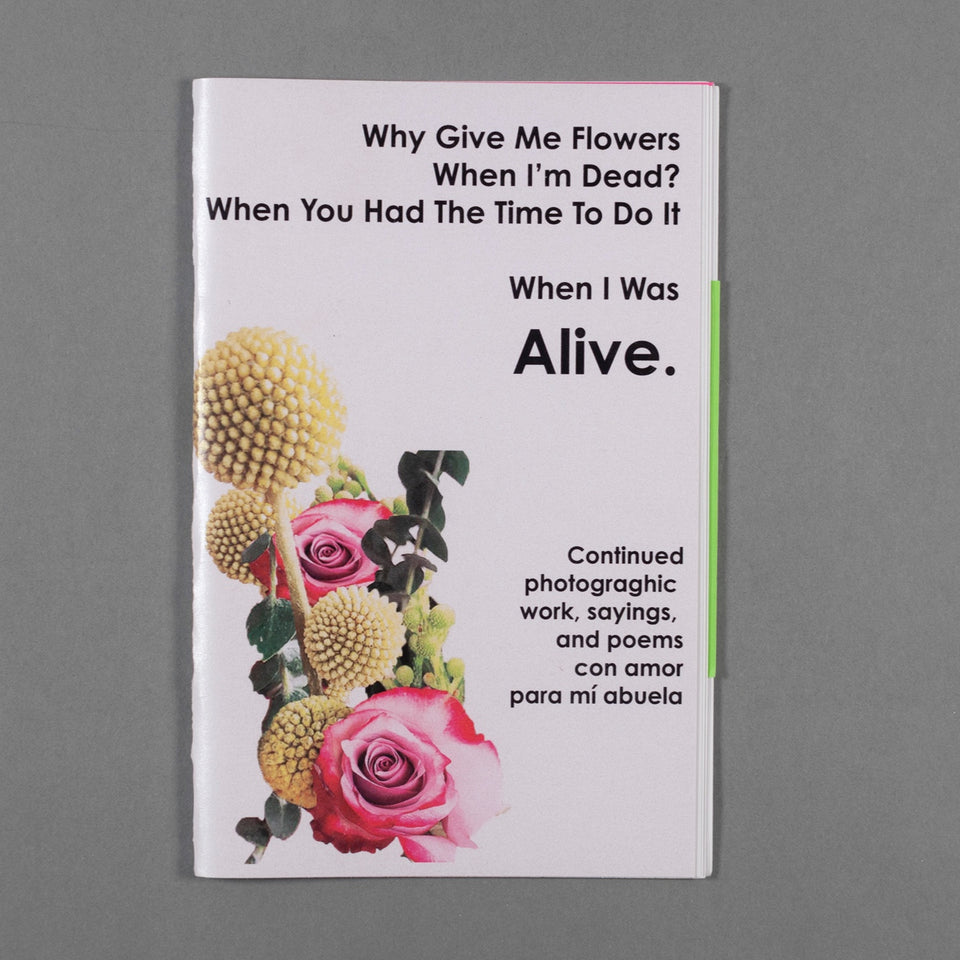 Zine Vol. 1 by Jaklin Romine // Why Bring Me Flowers When I Am Dead? When You Had The Time To Do It When I Was Alive