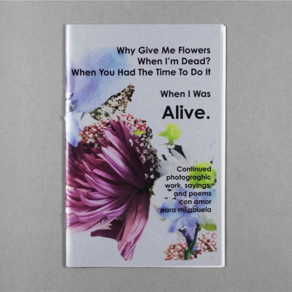 Zine Vol. 3 by Jaklin Romine // Why Bring Me Flowers When I Am Dead? When You Had The Time To Do It When I Was Alive